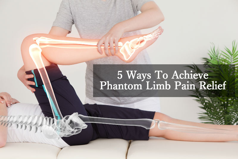 5 Ways To Achieve Phantom Limb Pain Relief