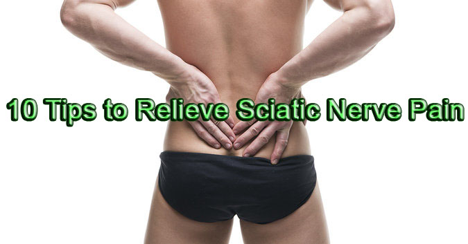 10 Tips to Relieve Sciatic Nerve Pain